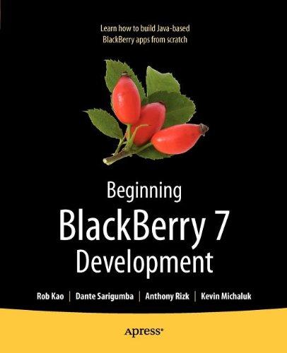 Beginning BlackBerry 7 Development by Anthony Rizk , Dante Sarigumba , Rob Kao, Publisher : Apress