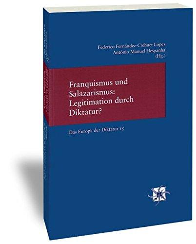 Franquismus Und Salazarismus Legitimation Durch Diktatur? (Das Europa Der Diktatur) (French, German, Portuguese and Spanish Edition) (Tapa Blanda)