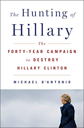 Book Cover: The Hunting of Hillary: The Forty-Year Campaign to Destroy Hillary Clinton