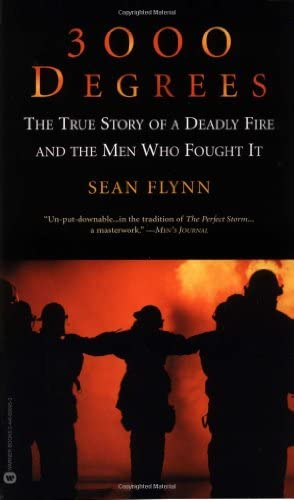 3000 Degrees The True Story Of A Deadly Fire And The Men Who Fought It By Sean Flynn