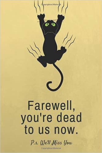 Farewell You Re Dead To Us Now P S We Ll Miss You Blank Lined Notebook Funny Farewell Gifts For Coworkers Boss Colleague Leaving Work For A New Job Retirement Gift Ideas For Men And