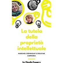 La tutela della  Proprietà Intellettuale: Marchio, Copyright e Creative Commons (Italian Edition)