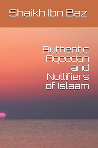 Authentic Aqeedah and Nullifiers of Islaam