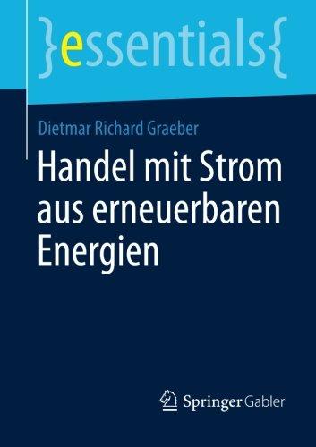 Handel mit Strom aus erneuerbaren Energien (essentials) (German Edition)
