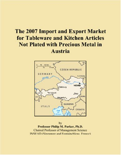 Download The 2007 Import and Export Market for Tableware and Kitchen Articles Not Plated with Precious Metal in Austria ebook