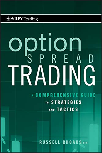 (Option Spread Trading: A Comprehensive Guide to Strategies and Tactics (Wiley Trading Book 508))