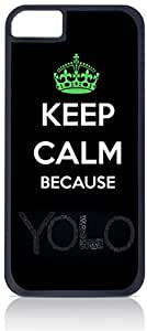 Keep Calm Because Yolo- Apple iPhone 5C Universal- Hard black plastic case with black soft rubber lining (double layer).