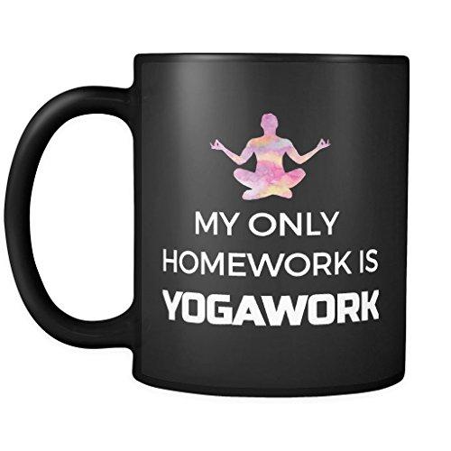 Yoga Mug Coffee Cup   My Only Homework Is Yogawork Ceramic Mug 11Oz  Funny Gift For Good Healthy  Nice Body  Retreat Cm Yoga 2018