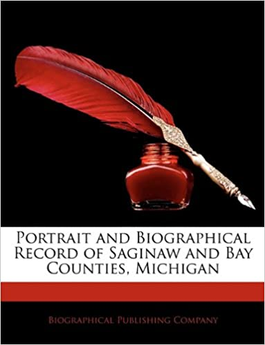 Portrait and Biographical Record of Saginaw and Bay Counties