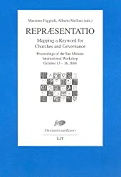 Repraesentatio: Mapping a Keyword for Churches and Governance. Proceedings of the San Miniato International Workshop, October 13-16 2004 (Christianity ... Foundation for Religious Studies in Bologna)