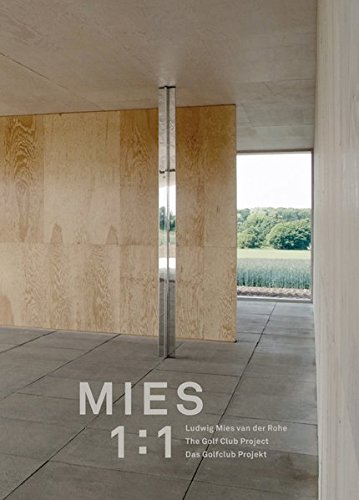 Ludwig Mies van der Rohe: Mies 1:1, Das Golfklub-Projekt in Krefeld (English and German Edition)