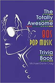 The Totally Awesome 80s Pop Music Trivia Book (Totally Awesome Eighties Trivia)
