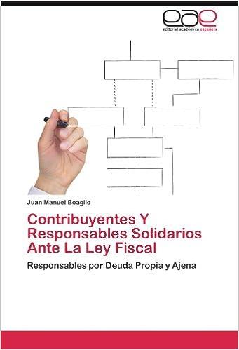 Contribuyentes y Responsables Solidarios Ante La Ley Fiscal: Amazon.es: Juan Manuel Boaglio: Libros