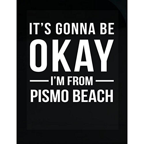 It's Gonna Be Okay I'm From Pismo Beach City Cool Gift - - Of City Beach Pismo