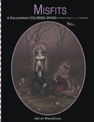 Misfits A Halloween Coloring Book for Adults and Spooky Children: Witches, Bones, Cats, Ghosts, Zombies, teddy bear Serial Killers and MORE! (Volume 6) -