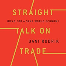 Straight Talk on Trade: Ideas for a Sane World Economy Audiobook by Dani Rodrik Narrated by Sean Runnette