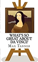 What's So Great About Da Vinci?: A Guide To