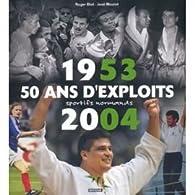 1953-2004, 50 ans d'exploits sportifs normands par Roger Biot