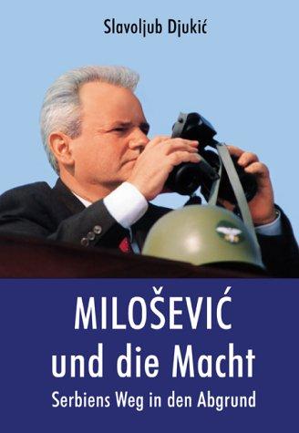 MILOSEVIC UND DIE MACHT. Serbiens Weg in den Abgrund.