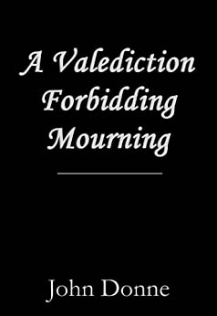 "an introduction to the poem a valediction forbidding mourning ""a valediction: forbidding mourning"" is one of john donne's simplest   beamingnotes youtube intro  here is a brief summary of the poem."