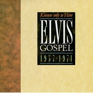 Known Only to Him: Elvis Gospel 1957-1971 by RCA