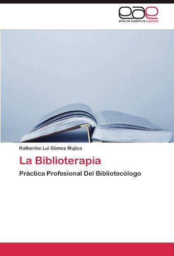 La Biblioterapia por G. Mez Mujica, Katherine Lui,Gomez Mujica, Katherine Lui