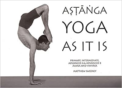 Ashtanga Yoga As It IS (Revised Third Edition): Matthew Sweeney ...