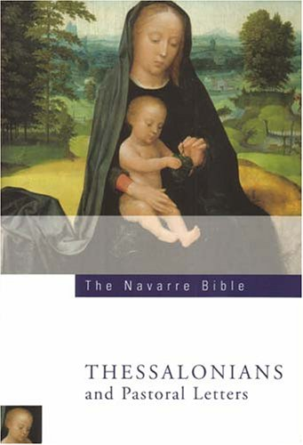 The Navarre Bible: St Paul's Letters to the Thessalonians and Pastoral Letters: Second Edition - Letters To The Thessalonians