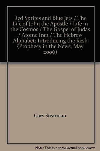 Red Sprites and Blue Jets / The Life of John the Apostle / Life in the Cosmos / The Gospel of Judas / Atomc Iran / The Hebrew Alphabet: Introducing the Resh (Prophecy in the News, May 2006)
