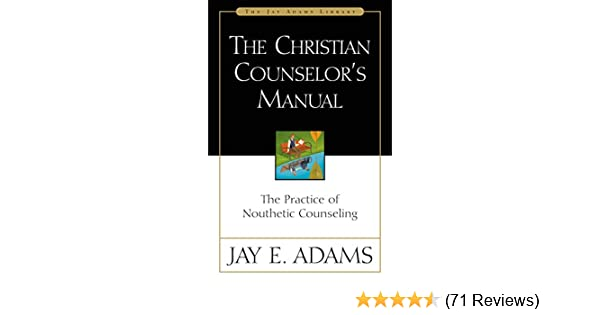 the christian counselor s manual the practice of nouthetic rh amazon com Biblical Counseling Therapy Biblical Counseling Graphs