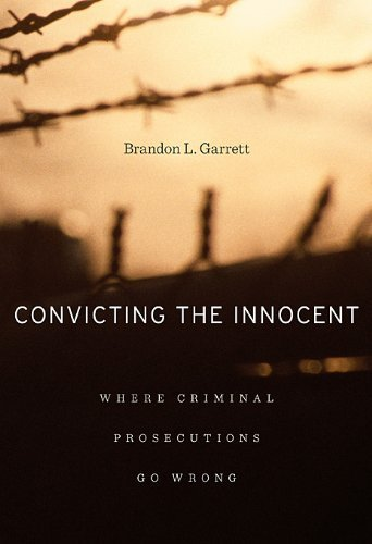 Convicting the Innocent: Where Criminal Prosecutions Go Wrong by Brandon L. Garrett (2012-09-03)