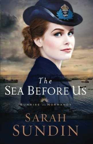 The Sea Before Us (Sunrise at Normandy) by Baker Pub Group/Baker Books