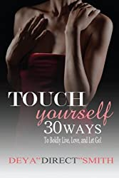 Touch Yourself: 30 Ways to Boldy Live, Love and Let Go!
