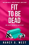 Fit to Be Dead: Aggie Mundeen Mystery (Aggie Mundeen Mysteries Book 1) - Kindle edition by West, Nancy G.. Mystery, Thriller & Suspense Kindle eBooks @ Amazon.com.