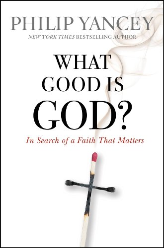 What good is god in search of a faith that matters kindle in search of a faith that matters by yancey fandeluxe Gallery