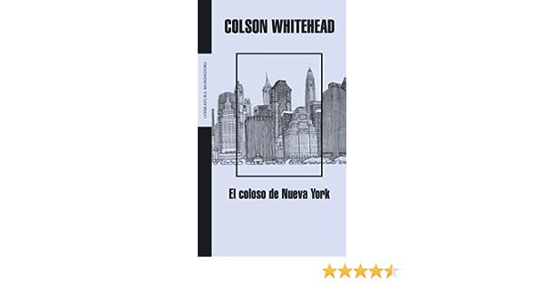 El Coloso De Nueva York The Coloso Of New York Literatura Spanish Edition By Whitehead Colson Published By Grijalbo Mondadori Sa Paperback Books