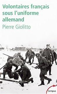 Volontaires français sous l'uniforme allemand par Pierre Giolitto