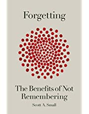 Forgetting: The Benefits of Not Remembering