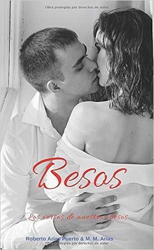 Besos: Los versos de nuestros besos: Amazon.es: Mr Roberto Arias Puerto, Ms Marta Martinez Arias: Libros