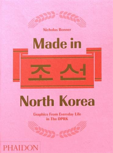 Made In North Korea  Graphics From Everyday Life In The Dprk