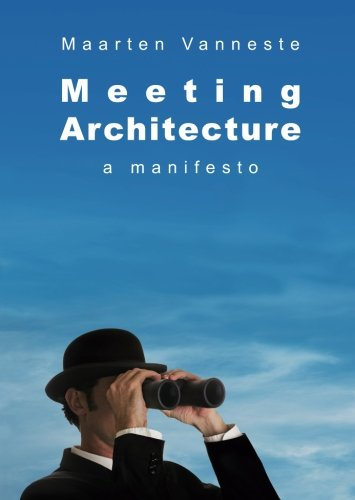Meeting Architecture: A Manifesto