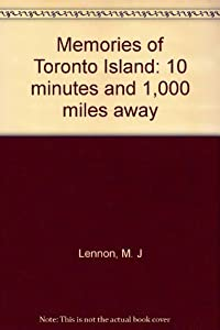 Paperback Memories of Toronto Island: 10 minutes and 1,000 miles away Book