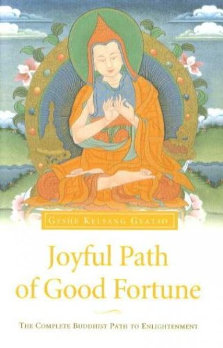 Joyful Path of Good Fortune: The Complete Buddhist Path to Enlightenment, Gyatso, Geshe Kelsang
