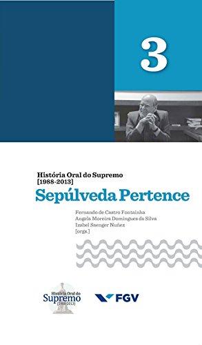 História Oral do Supremo (1988-2013) - Volume 3: Sepúlveda Pertence