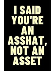 I Said You're An Asshat: Funny Accountant Blank Lined Notebook Journal Gifts For Certified Public Accountant CPA, Birthday and Christmas Presents Ideas