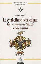 Le symbolisme hermétique dans ses rapports avec l'Alchimie et la Franc-Maçonnerie