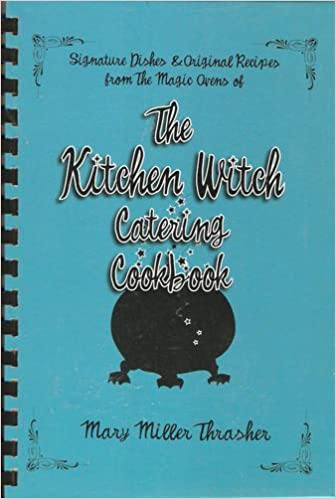 The Kitchen Witch Catering Cookbook: Signature Dishes & Original ...