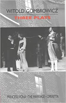 Book Three Plays: Princess Ivona, the Marriage and Operetta by Witold Gombrowicz (1998-10-01)