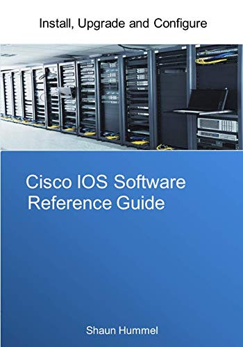 Cisco IOS Software Reference Guide: Install, Upgrade and  Configure IOS Software (Design)