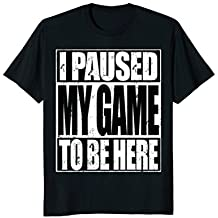 Video Gamer T Shirt Funny I Paused My Game To Be Here